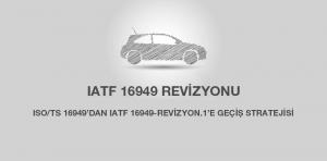 IATF 16949 Revizyonu'na Geçiş Stratejisi
