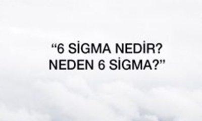 6 Sigma Nedir? Neden 6 Sigma?